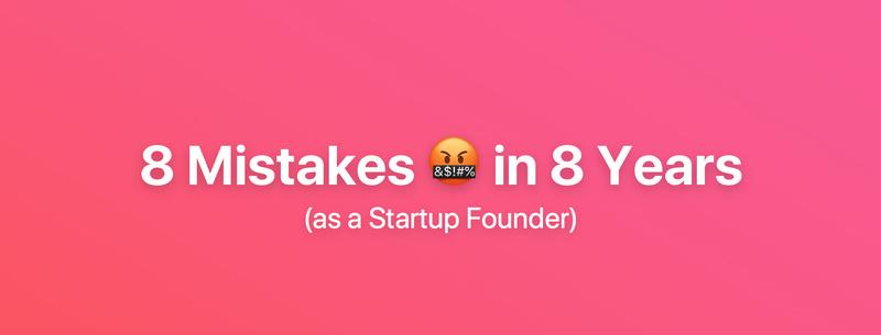 创业者自述:创业八年,我犯了八个错误